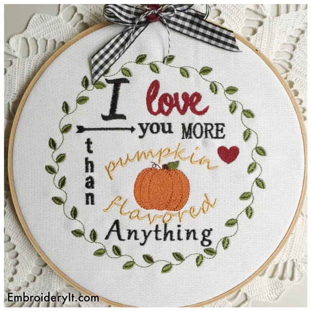 Machine Embroidered Word Decor | Love you more than Pumpkin Flavored Anything